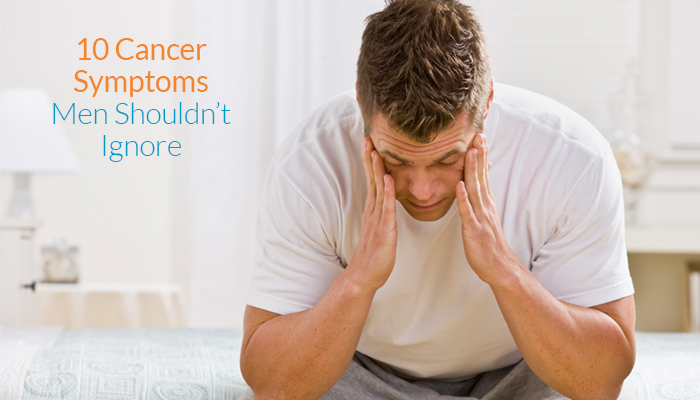 Cancer Symptoms Men Shouldn't Ignore